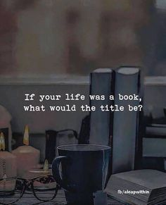 If your life was a book, what would the title be? I Love Books, Books To Read, My Books, Book Memes, Book Quotes, Book Club Books, Book Nerd, Good Motivation, Fiction And Nonfiction