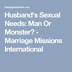 Husband's Sexual Needs: Man Or Monster? - Marriage Missions International