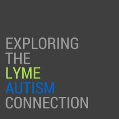 Did you know that Lyme Disease can mimic autism? Did you know that a substantial percentage of children diagnosed with autism test positive for Borrelia burgdorferi, the bacteria that causes Lyme Disease? Informal studies show that at least 20-30% of children diagnosed with autism also test positive for Lyme Disease. Clinicians are reporting numbers ranging from 20% all the way to 90%.