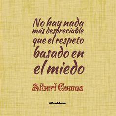 """""""No hay nada más despreciable que el #Respeto basado en el #Miedo"""". #AlbertCamus #FrasesCelebres @candidman"""