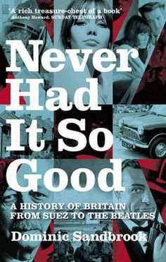 My favourite history book of all time – no writer has ever 'brought to life' a period of time for me so thrillingly as Sandbrook, who chronicles both the 60s we all know as well as the 60s we don't.