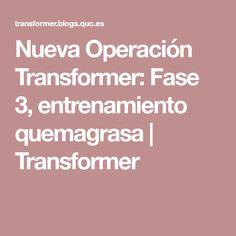 Nueva Operación Transformer: Fase 3, entrenamiento quemagrasa   Transformer
