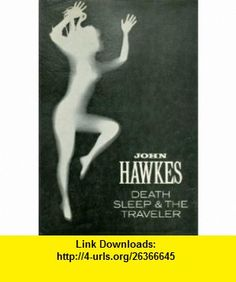 Death, Sleep  The Traveler (9780811205221) John Hawkes , ISBN-10: 0811205223  , ISBN-13: 978-0811205221 ,  , tutorials , pdf , ebook , torrent , downloads , rapidshare , filesonic , hotfile , megaupload , fileserve