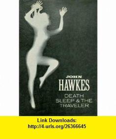 Death, Sleep  The Traveler (9780811205221) John Hawkes , ISBN-10: 0811205223  , ISBN-13: 978-0811205221 ,  , tutorials , pdf , ebook , torrent , downloads , rapidshare , filesonic , hotfile , megaupload , fileserve