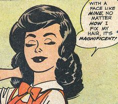 "Comic Girls Say.. "" With a face like mine, no matter how I fix my hair, it's magnificent !""   #comic #vintage"