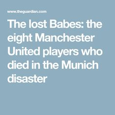 The lost Babes: the eight Manchester United players who died in the Munich disaster