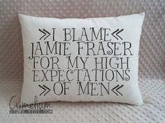 6 colors - I blame Jamie Fraser for my high expectations of men - Diana Gabaldon - Outlander - hand made pillow