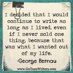 """I decided that I would continue to write as long as I lived, even if I never sold one thing, because that was what I wanted out of my life. Book Writing Tips, Writing Words, Writing Help, Writing Prompts, Writing Ideas, Writer Quotes, Quotes On Writing, Wisdom Quotes, Quotes Quotes"