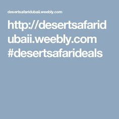http://desertsafaridubaii.weebly.com #desertsafarideals
