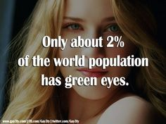 Just facts, my daughter and I are unique, no big deal.. ha! I'm a green eyed, blonde INFJ and she; a green eyed red head.