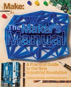 Make: The Maker's Manual: A Practical Guide to the New Industrial Revolution, http://www.amazon.com/dp/145718592X/ref=cm_sw_r_pi_awdm_uHiwvb0NVHXKS