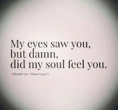 Soulmate And Love Quotes: Soulmate Quotes: Love. What is your soul feeling? Where is it guidin. - Hall Of Quotes Love Quotes For Him, Great Quotes, Quotes To Live By, Lost Love Quotes, Soulmate Love Quotes, Images With Quotes, Super Quotes, Inspiring Love Quotes, Dream Of You Quotes