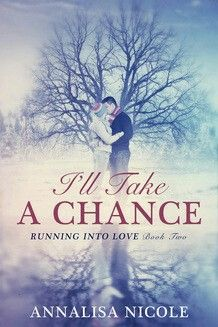 I'll Take A Chance (Running Into Love Book Two) By Annalisa Nicole