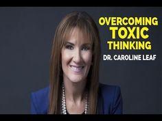 Dr. Caroline Leaf - Bring Toxic Thoughts into Captivity - YouTube