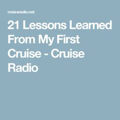 21 Lessons Learned From My First Cruise - Cruise Radio