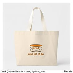 Shop Drink (tea) and let it be, funny slogan, tea cup large tote bag created by Personalize it with photos & text or purchase as is! Drinking Quotes, Drinking Tea, Tea Quotes, Funny Slogans, Large Tote, Flirting, Tea Cups, Reusable Tote Bags, Let It Be