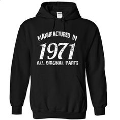 MANUFACTURED IN 1971 - ALL ORIGINAL PARTS  - #sweater for teens #hipster sweater. GET YOURS => https://www.sunfrog.com/Funny/MANUFACTURED-IN-1971--ALL-ORIGINAL-PARTS-4771-Black-13398372-Hoodie.html?68278