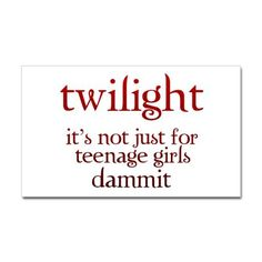 Twilight magnet Context/Function: To challenge the idea that all Twilight fans are teenagers. This shows that the Twilight fan membership is much broader. A Thousand Years, Twilight Cast, Twilight Dolls, Twilight Quotes, Good Movies, Book Worms, Saga, Funny Quotes, Sayings