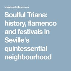 Soulful Triana: history, flamenco and festivals in Seville's quintessential neighbourhood