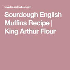Sourdough English Muffins Recipe | King Arthur Flour