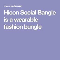 Hicon Social Bangle is a wearable fashion bungle