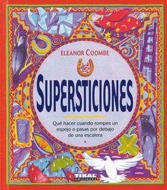 """Supersticiones. Qué hacer cuando rompes un espejo o pasas por debajo de una escalera d'Eleanor Coombe. Tikal, Ed. Susaeta. """"¿Es el nº 13 tan mal augurio como algunos dicen?...Aprende a utilizar las supersticiones positivas para atraer la riqueza y la plenitud a tu vida. En él se encuentra la historia de multitud de supersticiones relacionadas con: amor, dinero, viajes, animales, ..."""""""