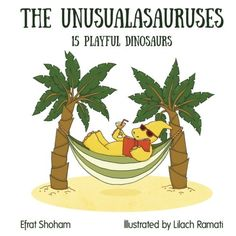 The Unusualasauruses: 15 Playful Dinosaurs by Efrat Shoham and Lilach Ramati