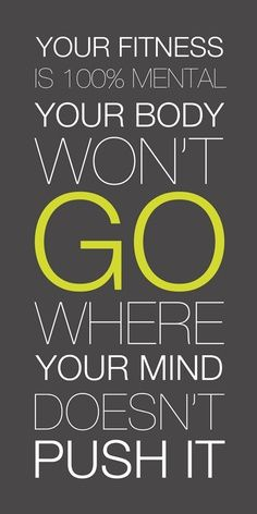 """Your fitness is 100% mental. Your body won't go where your mind doesn't push it."" #Fitness #Inspiration"