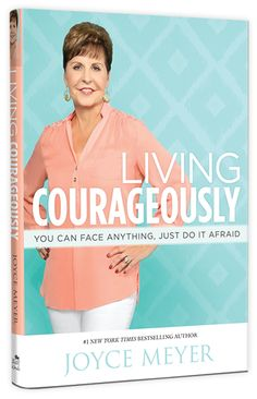 Joyce Meyer's book, Living Courageously...I have this book to read in 2015.