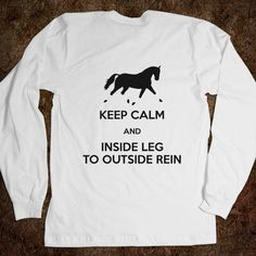 """""""Keep calm and inside leg to outside rein"""". Equestrian """"Keep calm and inside leg to outside rein"""". Equestrian Outfits, Equestrian Style, Equestrian Fashion, Equestrian Problems, Horse Sweatshirts, Hoodies, Helmet Covers, Clothes Horse, Riding Clothes"""