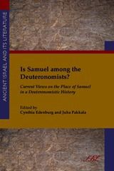 Is Samuel Among the Deuteronomists?: Current Views on the Place of Samuel in a Deuteronomistic History ~ edited by Cynthia Edenburg and Juha Pakkala ~ Society of Biblical Literature ~ 2013