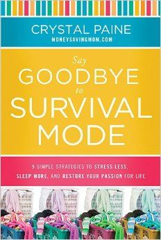 Say Goodbye to Survival Mode: 9 Simple Strategies to Stress Less, Sleep More, and Restore Your Passion for Life: Crystal Paine: 978140020646... (affil link)