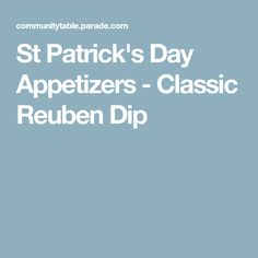 St Patrick's Day Appetizers - Classic Reuben Dip