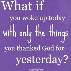 Reminder to be thankful for my blessings each day!