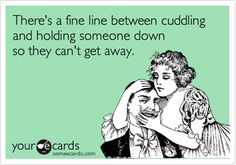There's a fine line between cuddling and holding someone down so they can't get away.
