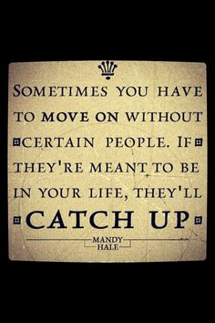 Quote Sometimes you have to move on...