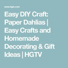 Easy DIY Craft: Paper Dahlias | Easy Crafts and Homemade Decorating & Gift Ideas | HGTV