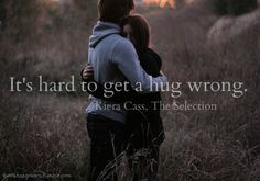 This person must not get a lot of hugs..... they can go very wrong.....<<A previous pinner. Kiera Cass has awesome writing.