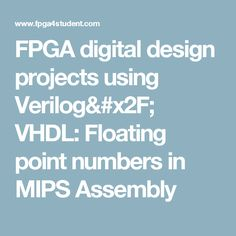 FPGA digital design projects using Verilog/ VHDL: Floating point numbers in MIPS Assembly