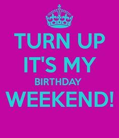 Birthday weekend Quotes Pinterest Birthday weekend Birthdays