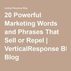 20 Powerful Marketing Words and Phrases That Sell or Repel | VerticalResponse Blog