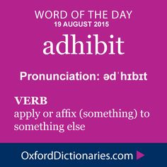 adhibit (verb): Apply or affix (something) to something else. Word of the Day for 19 August 2015. #WOTD #WordoftheDay #adhibit