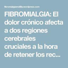 FIBROMIALGIA: El dolor crónico afecta a dos regiones cerebrales cruciales a la hora de retener los recuerdos temporales – Fibromialgiamelilla
