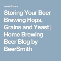 Storing Your Beer Brewing Hops, Grains and Yeast   Home Brewing Beer Blog by BeerSmith