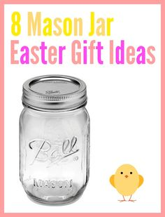 8 Mason Jar Easter Gift Ideas, all with beautiful spring Easter colours and some with Easter chicks and bunnies. Great craft ideas for kiddos and adults to make gorgeous gifts