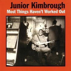 """If this board could talk (or sing), it would give you this--Junior Kimbrough's Most Things Haven't Worked Out; see, in particular, """"Tramp."""""""