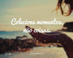 Colecione momentos, não coisas.