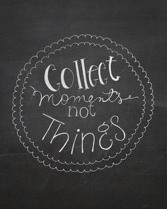 Collect moments, not things #quote