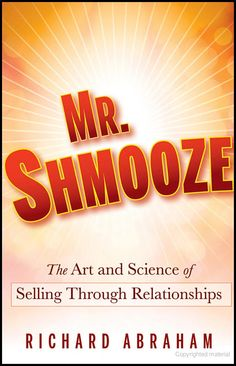 Mr. Shmooze: The Art and Science of Selling Through Relationships - Richard Abraham - FANTASTIC BOOK On Building Relationships