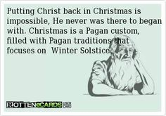 """E Cards: Putting """"Christ"""" back in Christmas is impossible. Christmas is a Pagan custom, filled with Pagan traditions that focus on the Winter Solstice. Athiest, Anti Religion, Thing 1, Jehovah's Witnesses, Winter Holidays, Christianity, Spirituality, Faith, This Or That Questions"""